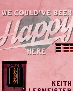 IF MY BOOK: <em>We Could've Been Happy Here</em>, Keith Lesmeister