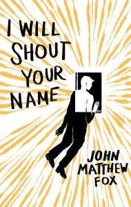 I Will Shout Your Name, John Matthew Fox