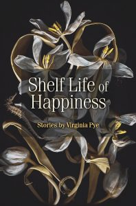 Shelf Life of Happiness by Virginia Pye