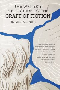 The Writer's Field Guide to the Craft of Fiction by Michael Noll