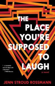 The Place You're Supposed to Laugh, Jenn Stroud Rossman